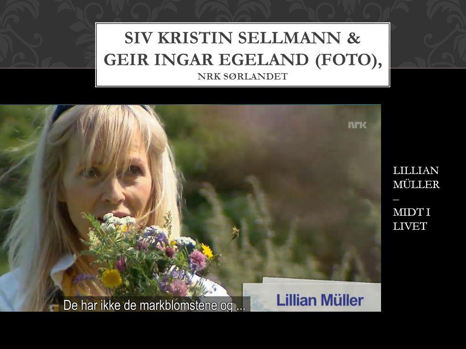 SIV KRISTIN SELLMANN & GEIR INGAR EGELAND (FOTO), NRK SØRLANDET LILLIAN MÜLLER – MIDT I LIVET