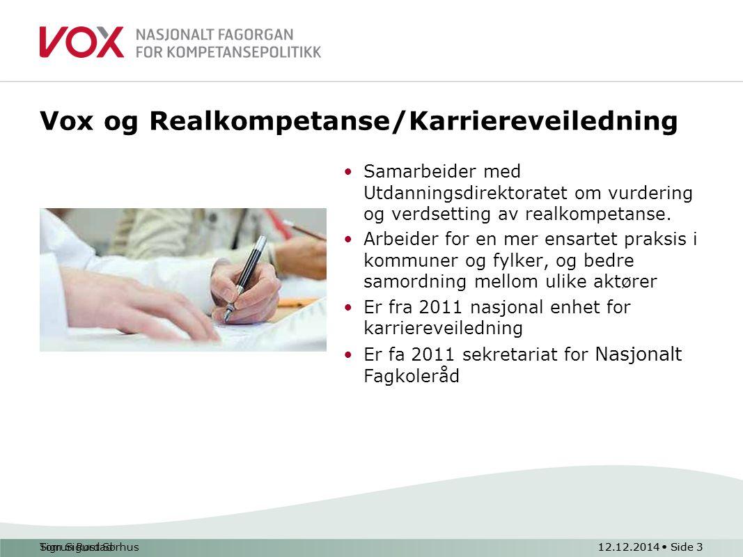 Tom Sigurd Sørhus12.12.2014 Side 3 Vox og Realkompetanse/Karriereveiledning Samarbeider med Utdanningsdirektoratet om vurdering og verdsetting av real
