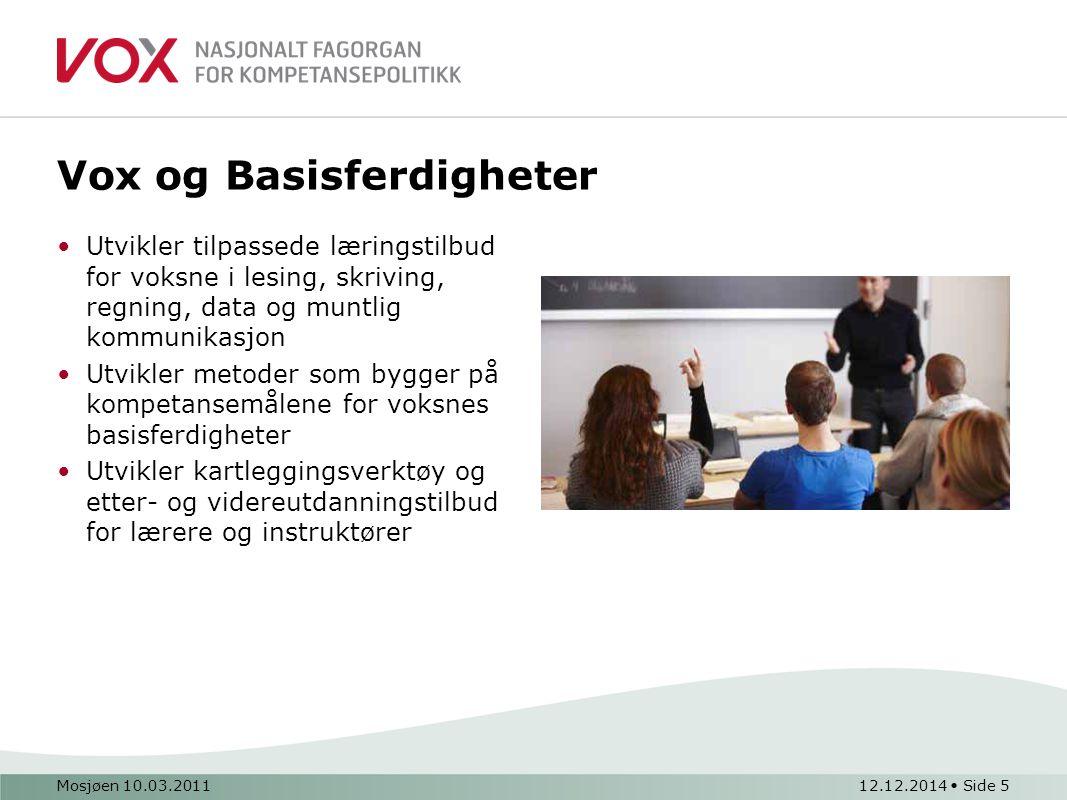 Mosjøen 10.03.201112.12.2014 Side 5 Vox og Basisferdigheter Utvikler tilpassede læringstilbud for voksne i lesing, skriving, regning, data og muntlig