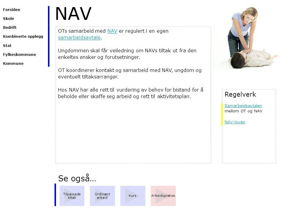 NAV Se også… Tilpassede tiltak ArbeidspraksisKurs Ordinært arbeid OTs samarbeid med NAV er regulert i en egen samarbeidsavtale.NAV samarbeidsavtale Un