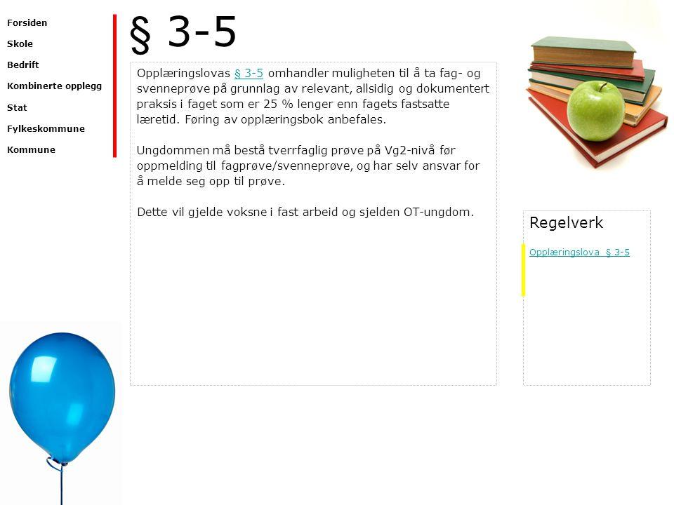 § 3-5 Opplæringslovas § 3-5 omhandler muligheten til å ta fag- og svenneprøve på grunnlag av relevant, allsidig og dokumentert praksis i faget som er