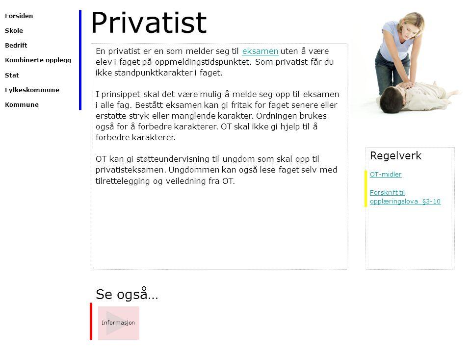 Privatist Se også… Informasjon En privatist er en som melder seg til eksamen uten å være elev i faget på oppmeldingstidspunktet. Som privatist får du