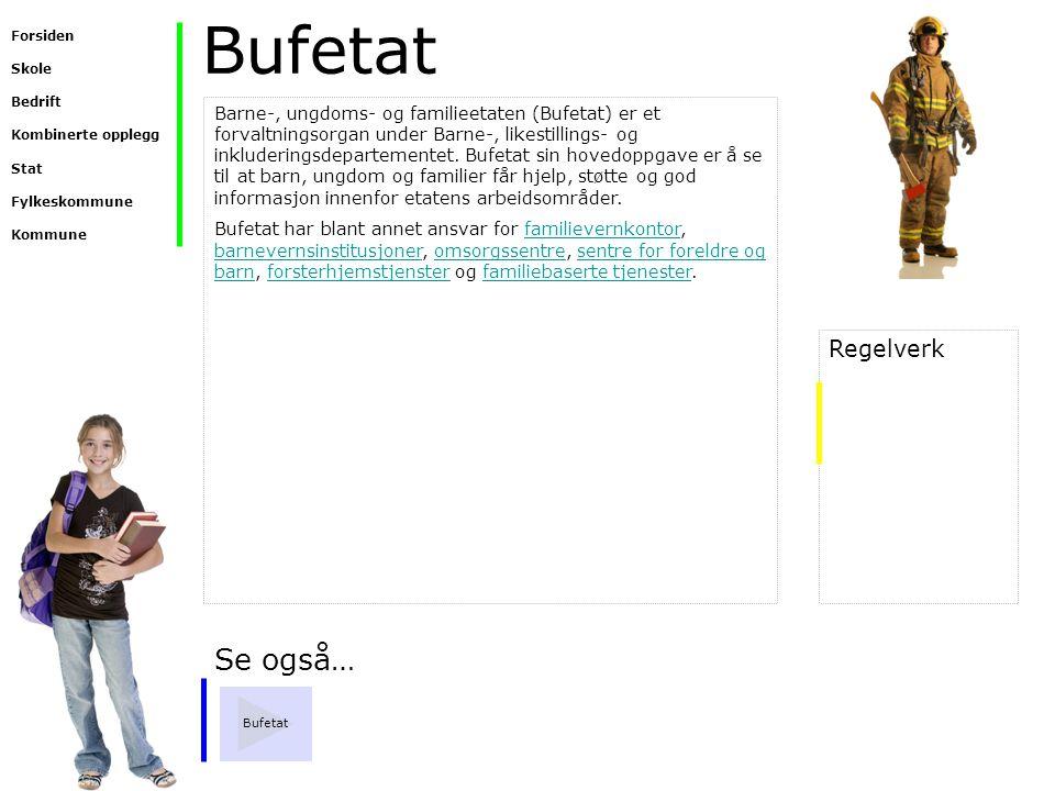 Bufetat Se også… Bufetat Barne-, ungdoms- og familieetaten (Bufetat) er et forvaltningsorgan under Barne-, likestillings- og inkluderingsdepartementet