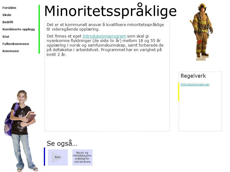 Minoritetsspråklige Det er et kommunalt ansvar å kvalifisere minoritetsspråklige til videregående opplæring. Det finnes et eget Introduksjonsprogram s