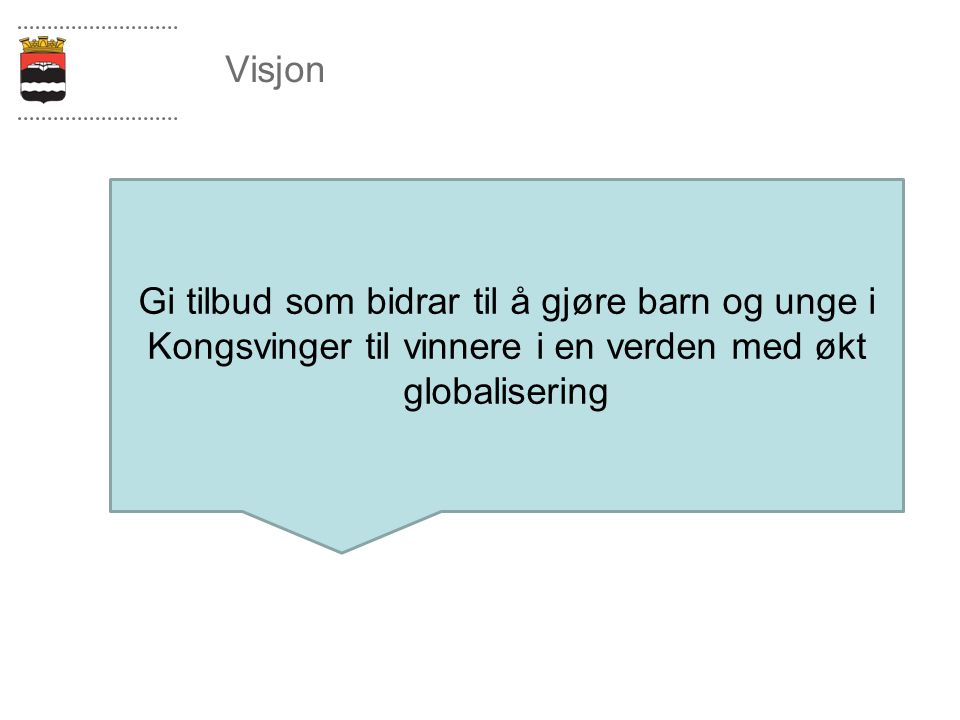 Visjon Gi tilbud som bidrar til å gjøre barn og unge i Kongsvinger til vinnere i en verden med økt globalisering