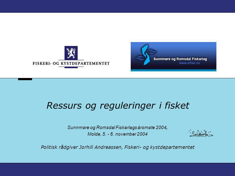 Ressurs og reguleringer i fisket Sunnmøre og Romsdal Fiskarlags årsmøte 2004, Molde, 5. - 6. november 2004 Politisk rådgiver Jorhill Andreassen, Fiske