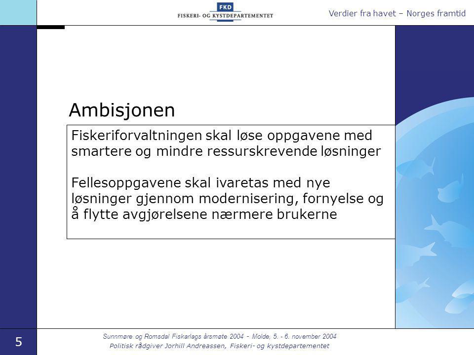 Verdier fra havet – Norges framtid 5 Sunnmøre og Romsdal Fiskarlags årsmøte 2004 - Molde, 5. - 6. november 2004 Politisk rådgiver Jorhill Andreassen,