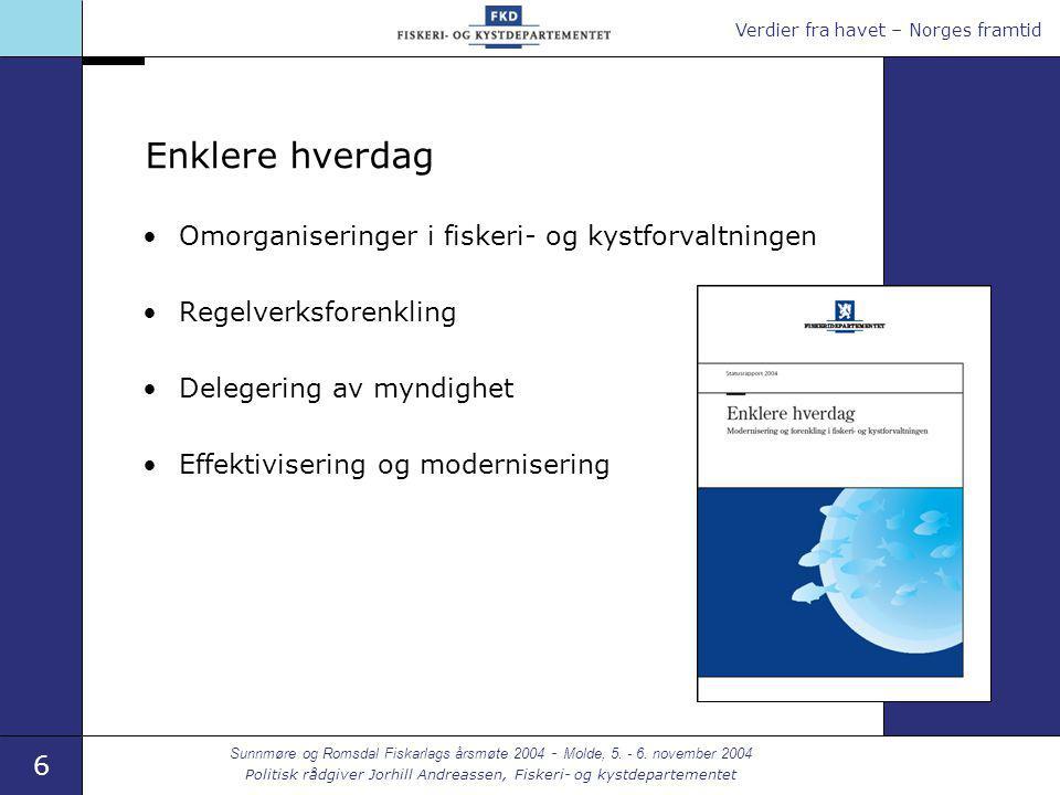 Verdier fra havet – Norges framtid 6 Sunnmøre og Romsdal Fiskarlags årsmøte 2004 - Molde, 5.
