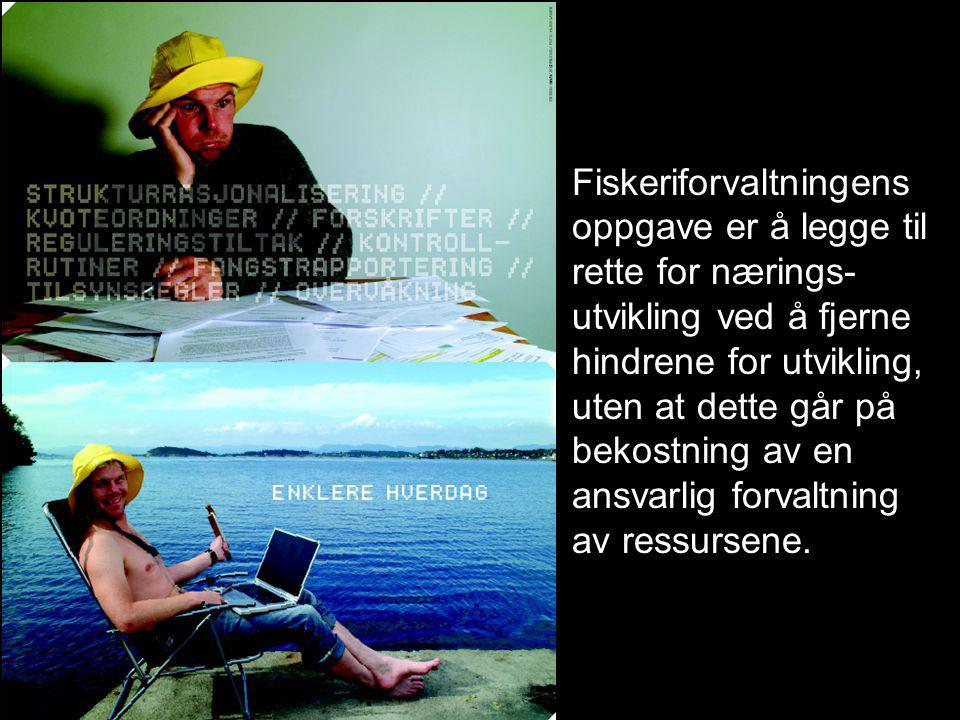 Fiskeriforvaltningens oppgave er å legge til rette for nærings- utvikling ved å fjerne hindrene for utvikling, uten at dette går på bekostning av en ansvarlig forvaltning av ressursene.