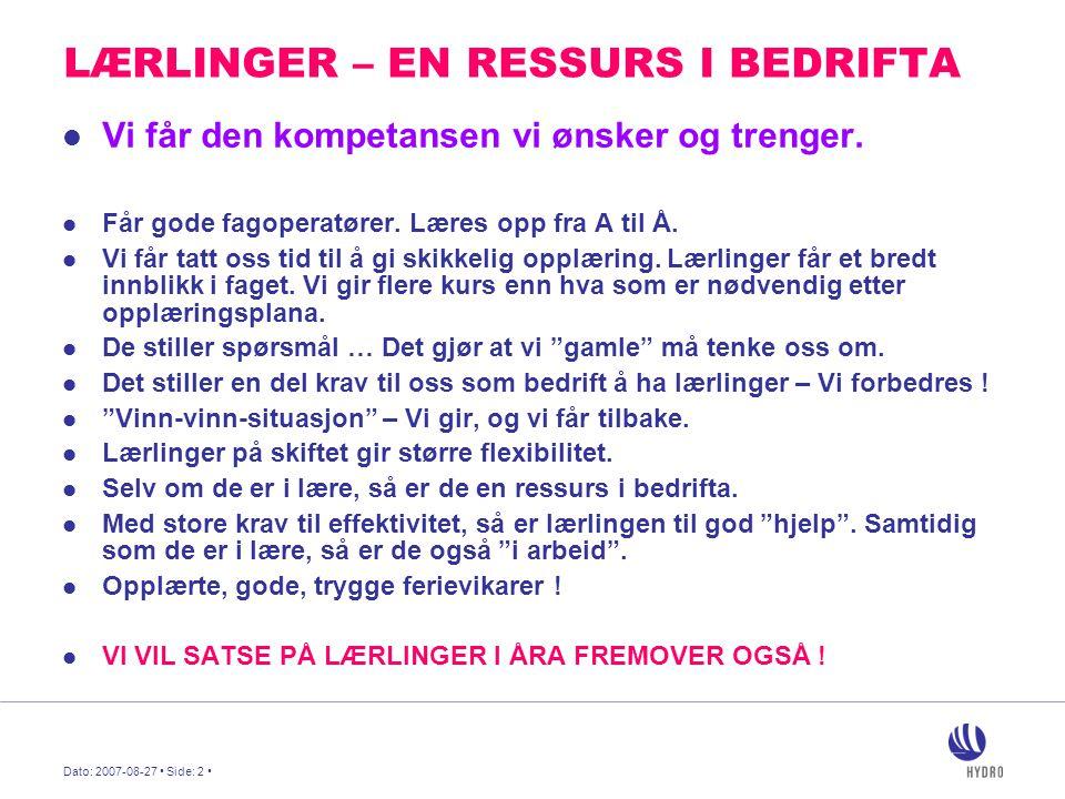 Dato: 2007-08-27 Side: 2 LÆRLINGER – EN RESSURS I BEDRIFTA Vi får den kompetansen vi ønsker og trenger.
