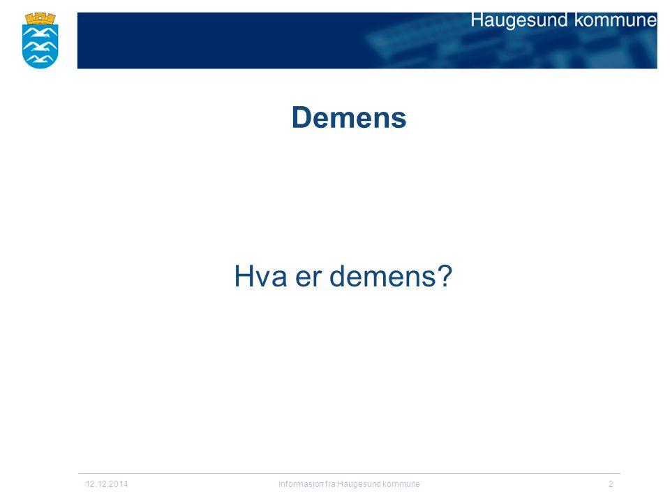 12.12.2014informasjon fra Haugesund kommune2 Hva er demens? Demens