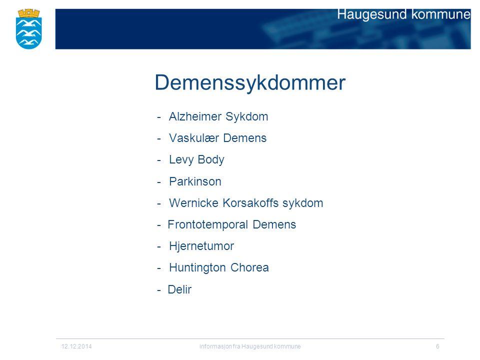 12.12.2014informasjon fra Haugesund kommune6 -Alzheimer Sykdom -Vaskulær Demens -Levy Body -Parkinson -Wernicke Korsakoffs sykdom - Frontotemporal Demens -Hjernetumor -Huntington Chorea - Delir Demenssykdommer