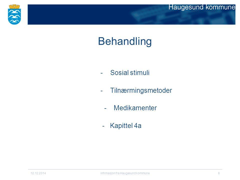 - Sosial stimuli - Tilnærmingsmetoder - Medikamenter - Kapittel 4a 12.12.2014infrmasjon fra Haugesund kommune8 Behandling