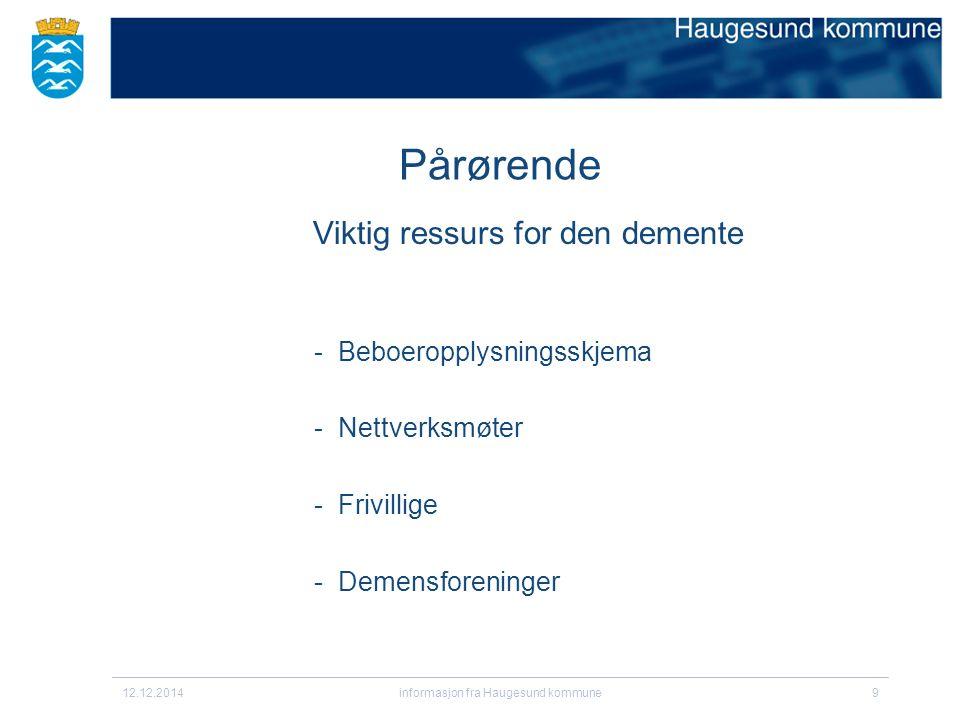 Pårørende Viktig ressurs for den demente - Beboeropplysningsskjema -Nettverksmøter -Frivillige - Demensforeninger 12.12.2014informasjon fra Haugesund kommune9