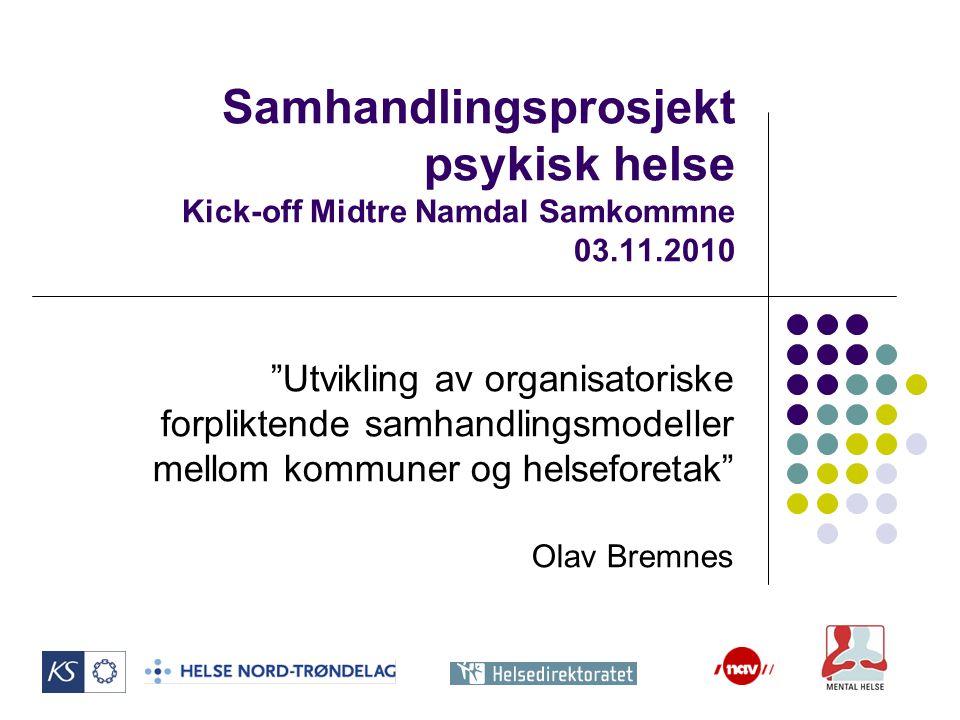 """Samhandlingsprosjekt psykisk helse Kick-off Midtre Namdal Samkommne 03.11.2010 """"Utvikling av organisatoriske forpliktende samhandlingsmodeller mellom"""