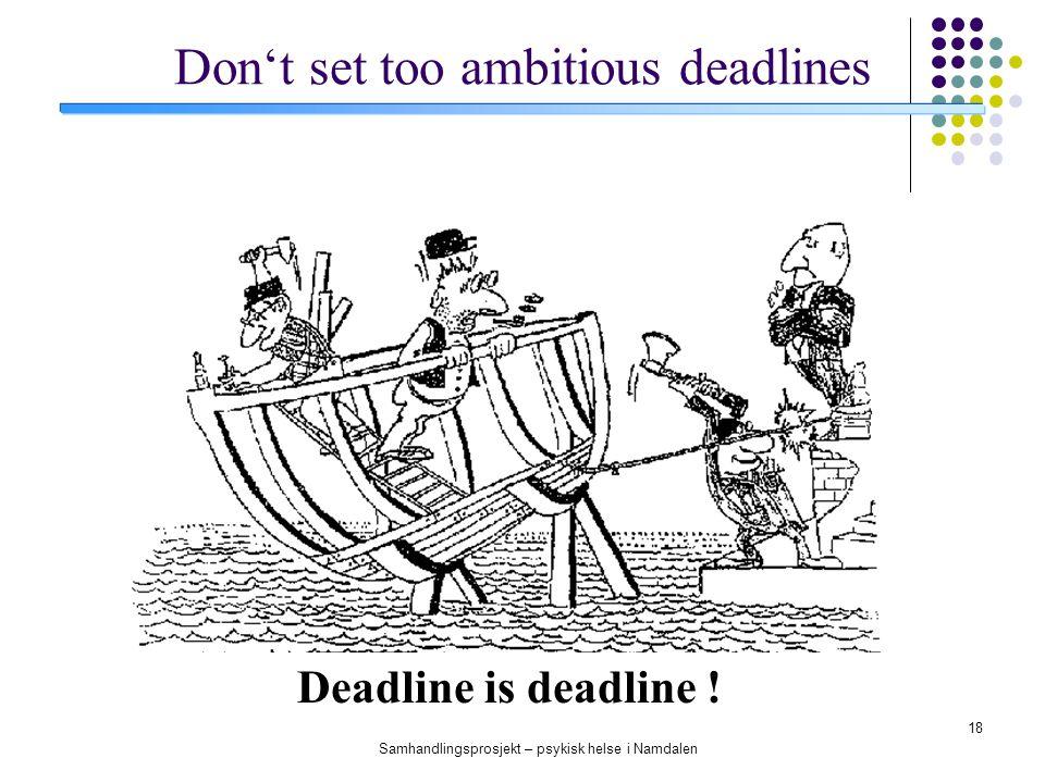 Samhandlingsprosjekt – psykisk helse i Namdalen 18 Deadline is deadline ! Don't set too ambitious deadlines