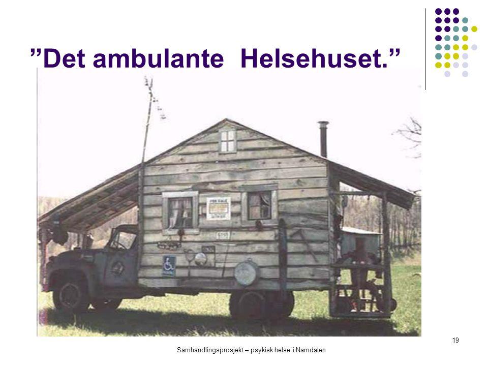 """Samhandlingsprosjekt – psykisk helse i Namdalen 19 """"Det ambulante Helsehuset."""""""