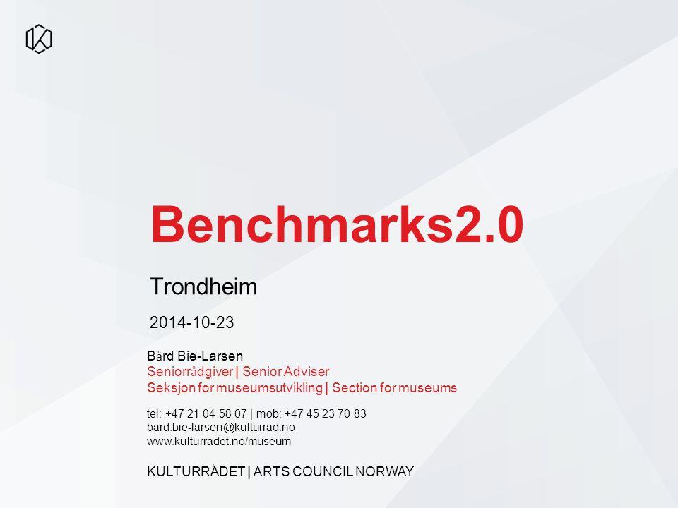 Benchmarks2.0 Trondheim 2014-10-23 B å rd Bie-Larsen Seniorr å dgiver | Senior Adviser Seksjon for museumsutvikling | Section for museums tel: +47 21