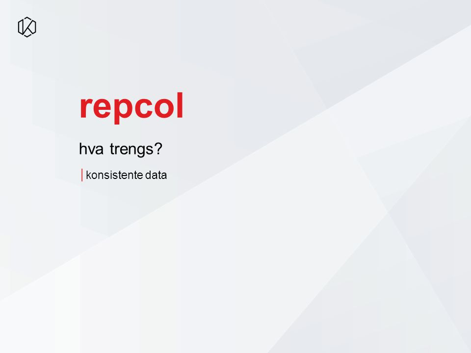 repcol │konsistente data hva trengs
