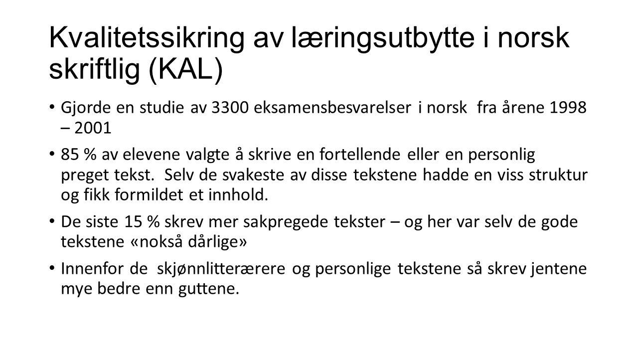 Kvalitetssikring av læringsutbytte i norsk skriftlig (KAL) Gjorde en studie av 3300 eksamensbesvarelser i norsk fra årene 1998 – 2001 85 % av elevene valgte å skrive en fortellende eller en personlig preget tekst.