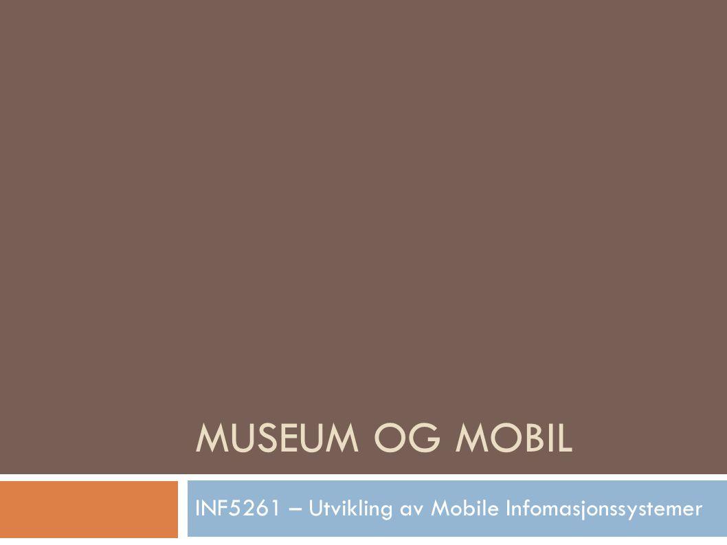Museum og mobil INF5261 – Utvikling av Mobile Infomasjonssystemer  Gruppen består av  Ine Fahle  Ida Heyerdal  Magnus Lagert Wilhelmsen  Roger Bystrøm  Arild Greni  Marius Vikdal Development of mobile information systems and services
