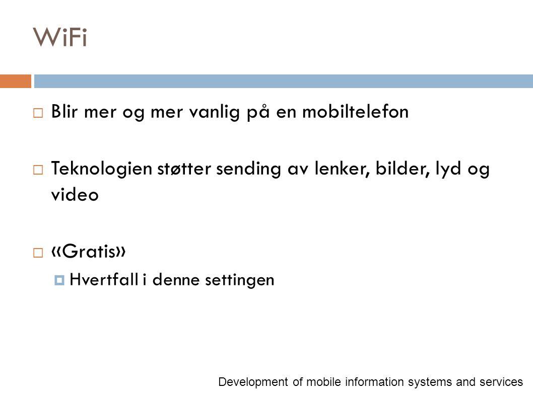 WiFi  Blir mer og mer vanlig på en mobiltelefon  Teknologien støtter sending av lenker, bilder, lyd og video  «Gratis»  Hvertfall i denne settingen Development of mobile information systems and services