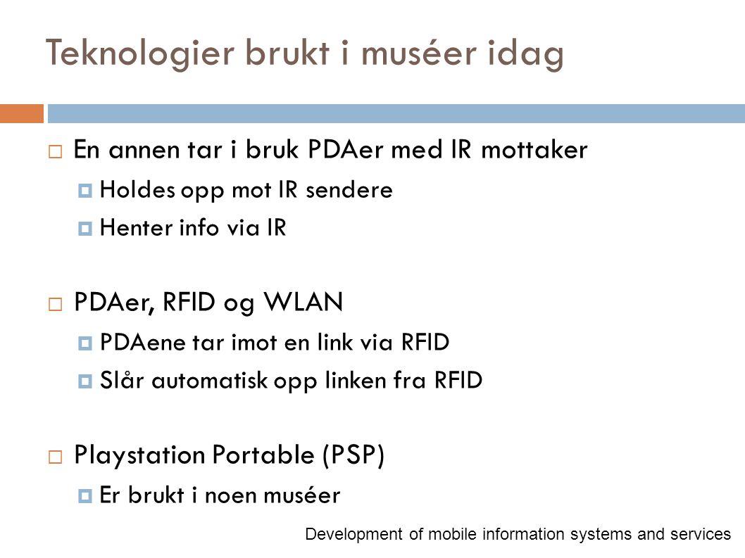 Teknologier brukt i muséer idag  En annen tar i bruk PDAer med IR mottaker  Holdes opp mot IR sendere  Henter info via IR  PDAer, RFID og WLAN  P