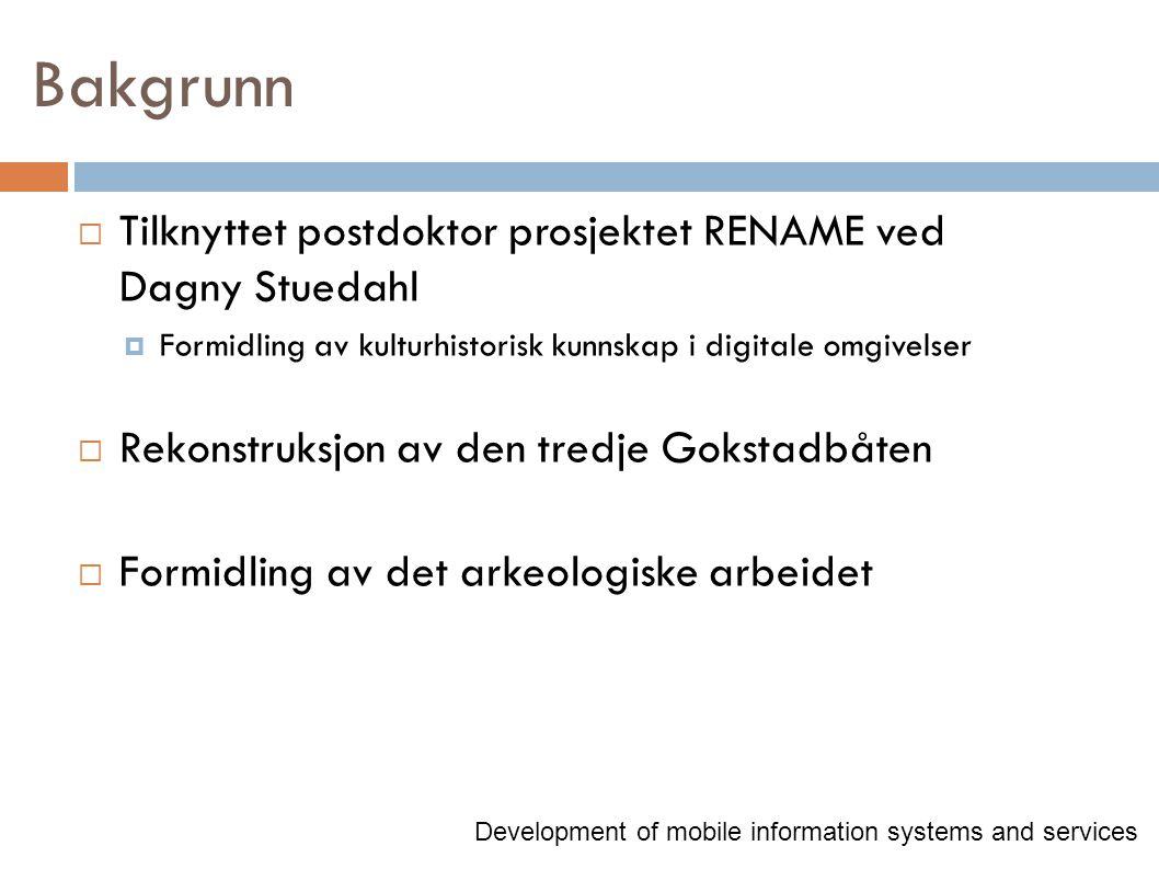 Bakgrunn  Tilknyttet postdoktor prosjektet RENAME ved Dagny Stuedahl  Formidling av kulturhistorisk kunnskap i digitale omgivelser  Rekonstruksjon av den tredje Gokstadbåten  Formidling av det arkeologiske arbeidet