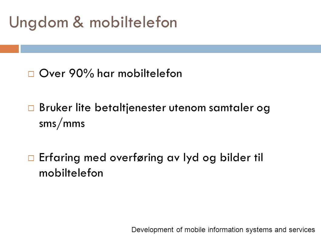 Ungdom & mobiltelefon  Over 90% har mobiltelefon  Bruker lite betaltjenester utenom samtaler og sms/mms  Erfaring med overføring av lyd og bilder t