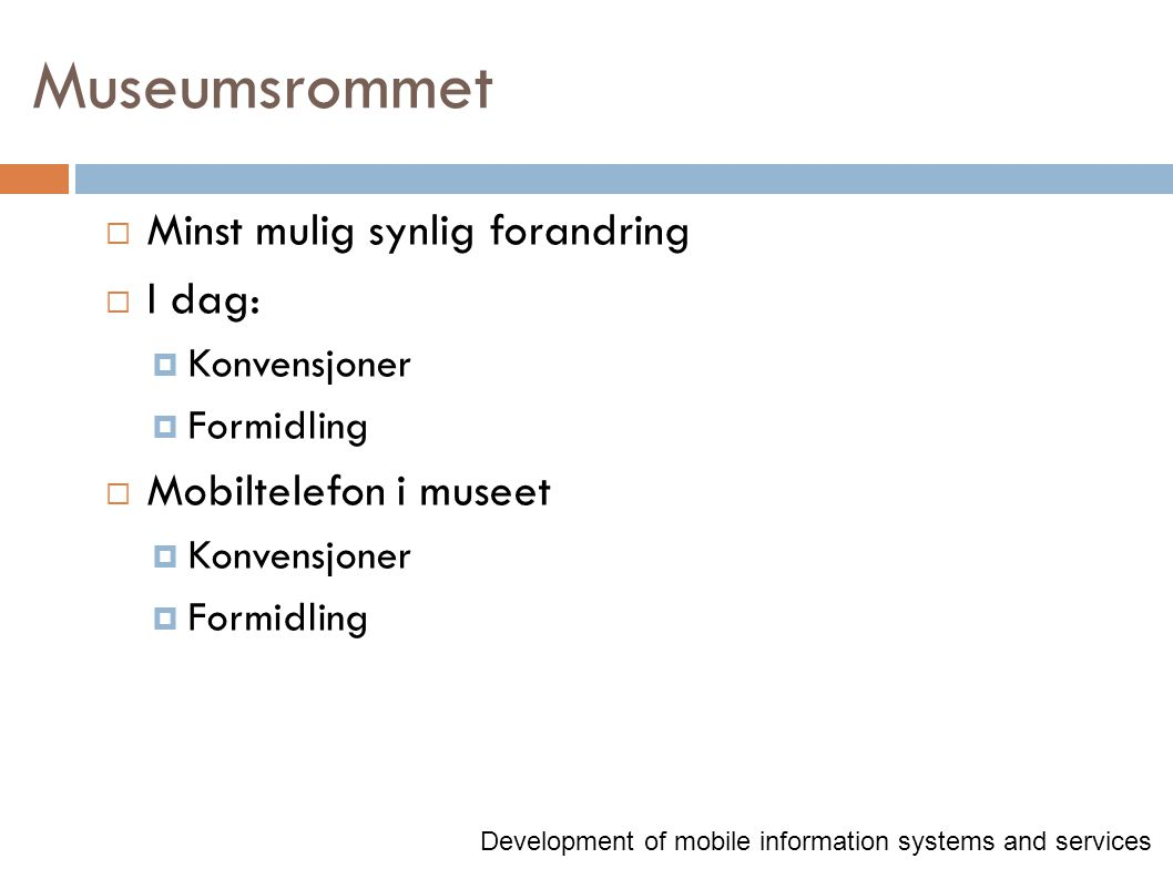 Oppsummering  Føler vi har anbefalt en god løsning  Lærerikt prosjekt  Lært mye av andre gruppers prosjekter Development of mobile information systems and services