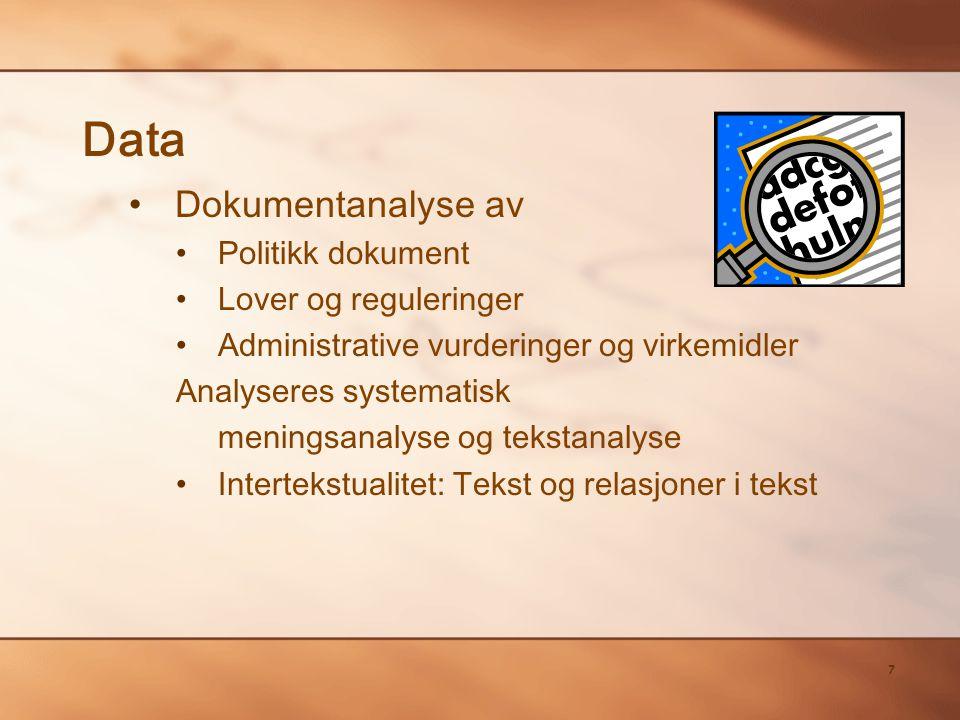 7 Data Dokumentanalyse av Politikk dokument Lover og reguleringer Administrative vurderinger og virkemidler Analyseres systematisk meningsanalyse og tekstanalyse Intertekstualitet: Tekst og relasjoner i tekst