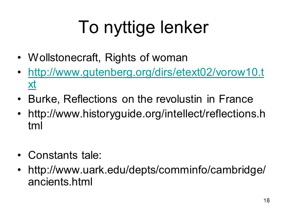 16 To nyttige lenker Wollstonecraft, Rights of woman http://www.gutenberg.org/dirs/etext02/vorow10.t xthttp://www.gutenberg.org/dirs/etext02/vorow10.t