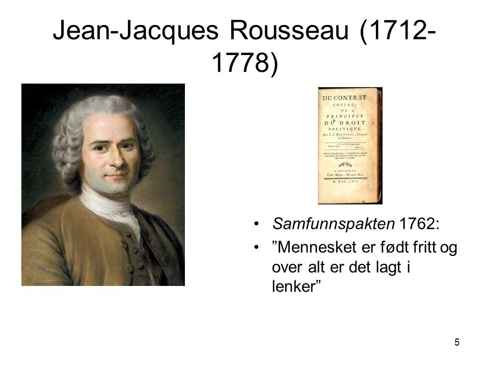 5 Jean-Jacques Rousseau (1712- 1778) Samfunnspakten 1762: Mennesket er født fritt og over alt er det lagt i lenker