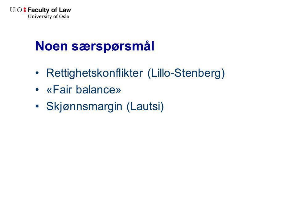 Noen særspørsmål Rettighetskonflikter (Lillo-Stenberg) «Fair balance» Skjønnsmargin (Lautsi)