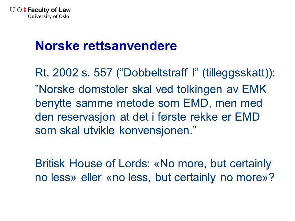 """Norske rettsanvendere Rt. 2002 s. 557 (""""Dobbeltstraff I"""" (tilleggsskatt)): """"Norske domstoler skal ved tolkingen av EMK benytte samme metode som EMD, m"""