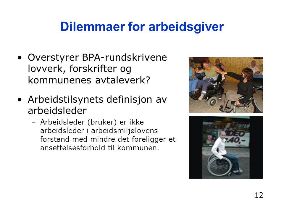 Dilemmaer for arbeidsgiver Overstyrer BPA-rundskrivene lovverk, forskrifter og kommunenes avtaleverk? Arbeidstilsynets definisjon av arbeidsleder –Arb