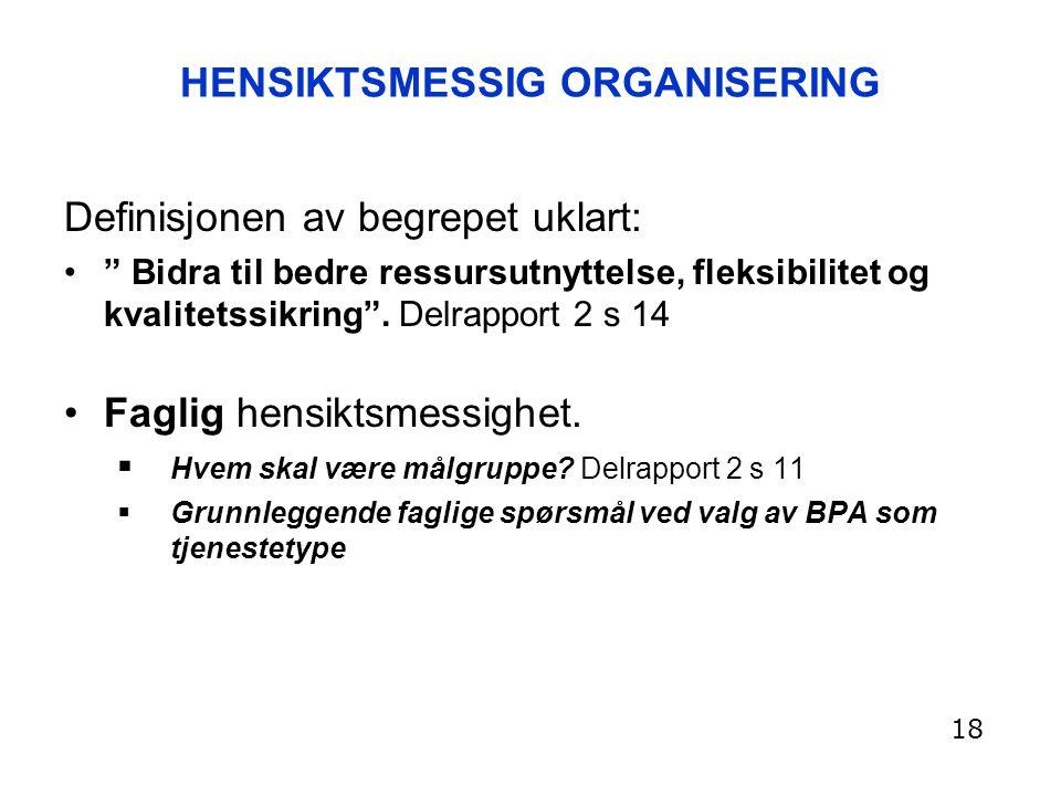 """HENSIKTSMESSIG ORGANISERING Definisjonen av begrepet uklart: """" Bidra til bedre ressursutnyttelse, fleksibilitet og kvalitetssikring"""". Delrapport 2 s 1"""