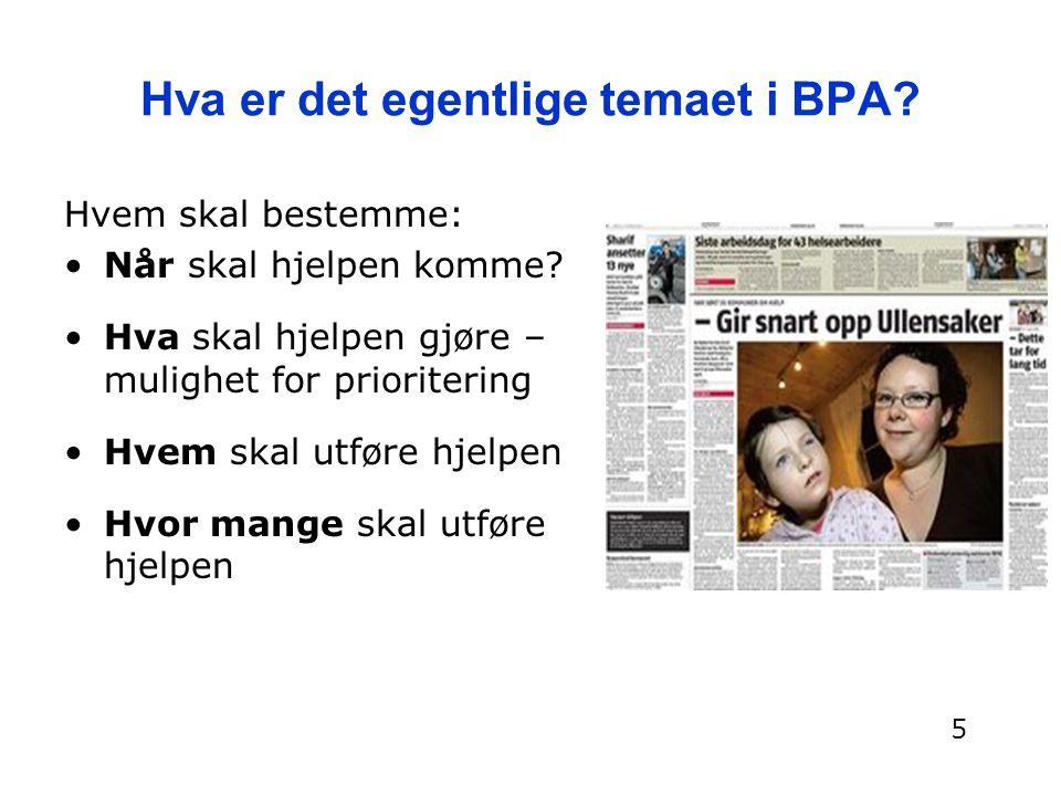 Hva er det egentlige temaet i BPA? Hvem skal bestemme: Når skal hjelpen komme? Hva skal hjelpen gjøre – mulighet for prioritering Hvem skal utføre hje