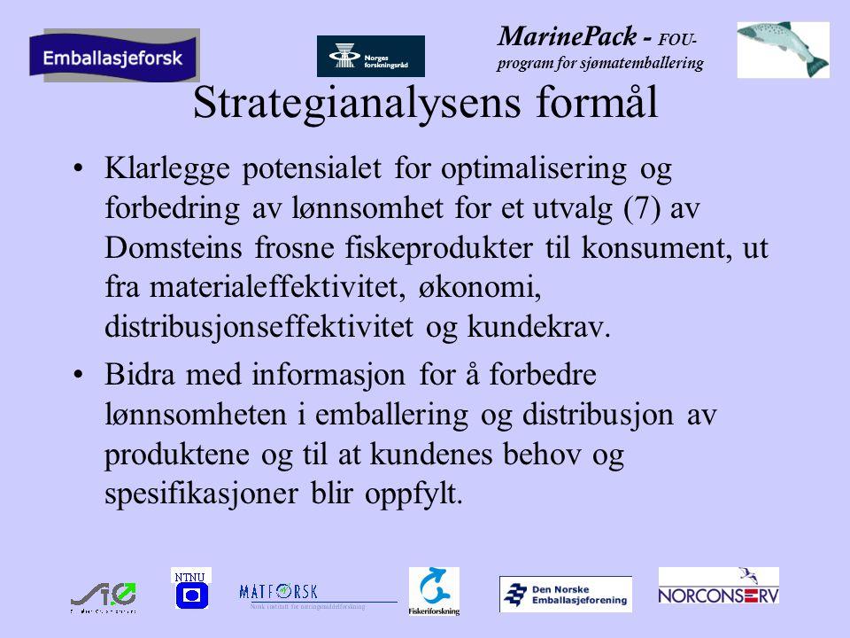 MarinePack - FOU- program for sjømatemballering Strategianalysens formål Klarlegge potensialet for optimalisering og forbedring av lønnsomhet for et utvalg (7) av Domsteins frosne fiskeprodukter til konsument, ut fra materialeffektivitet, økonomi, distribusjonseffektivitet og kundekrav.