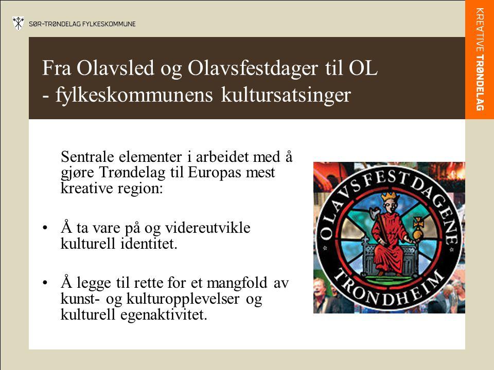 Fra Olavsled og Olavsfestdager til OL - fylkeskommunens kultursatsinger Sentrale elementer i arbeidet med å gjøre Trøndelag til Europas mest kreative region: Å ta vare på og videreutvikle kulturell identitet.