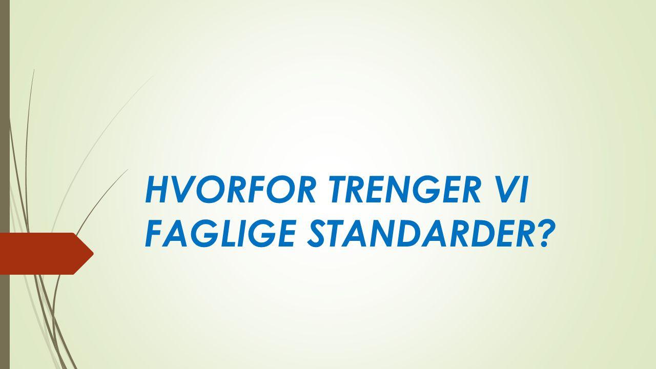 HVORFOR TRENGER VI FAGLIGE STANDARDER