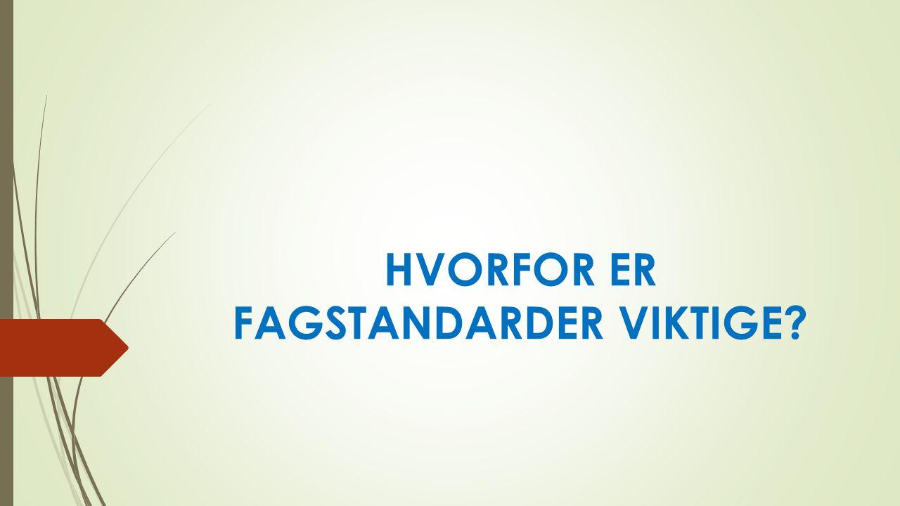 HVORFOR ER FAGSTANDARDER VIKTIGE