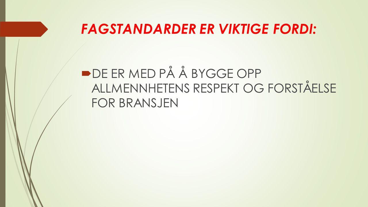 FAGSTANDARDER ER VIKTIGE FORDI:  DE ER MED PÅ Å BYGGE OPP ALLMENNHETENS RESPEKT OG FORSTÅELSE FOR BRANSJEN