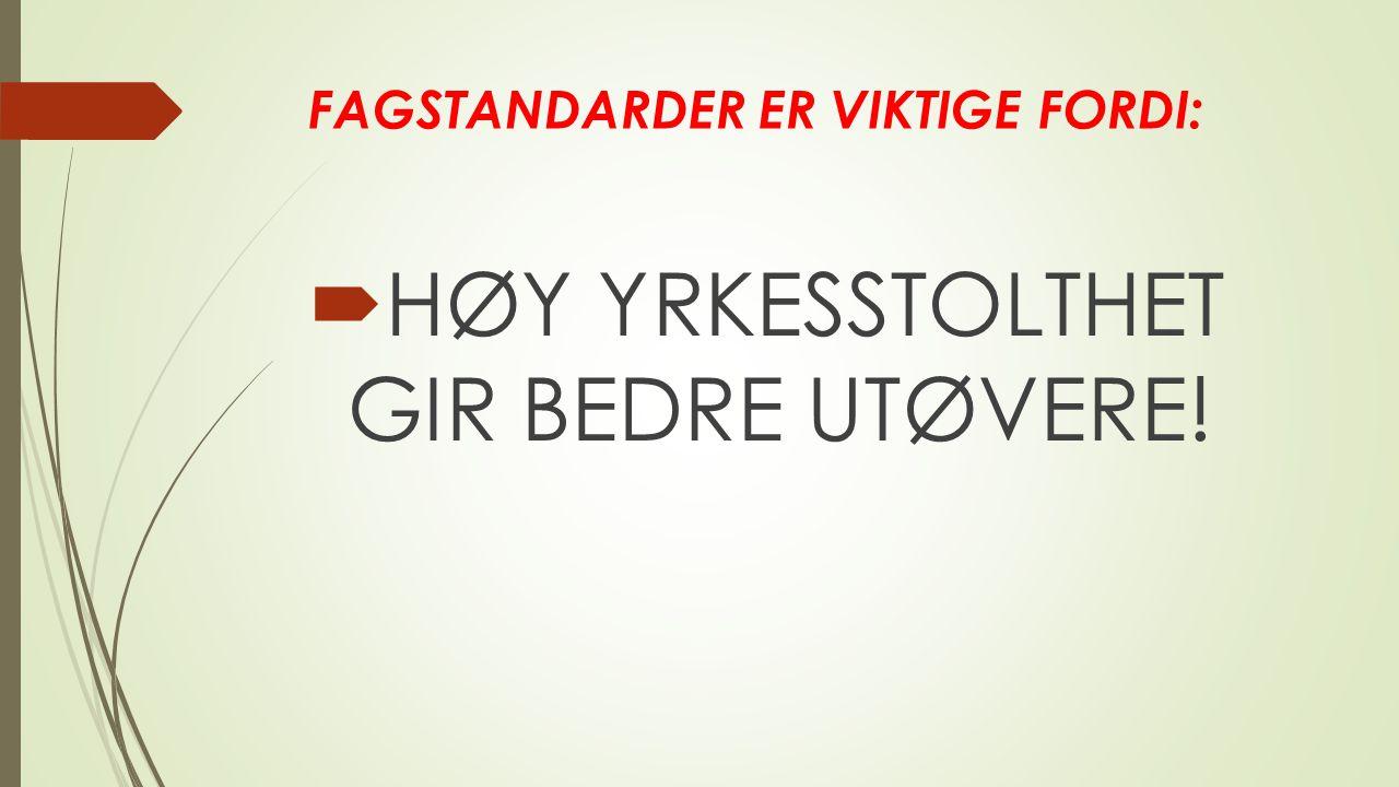 FAGSTANDARDER ER VIKTIGE FORDI:  HØY YRKESSTOLTHET GIR BEDRE UTØVERE!