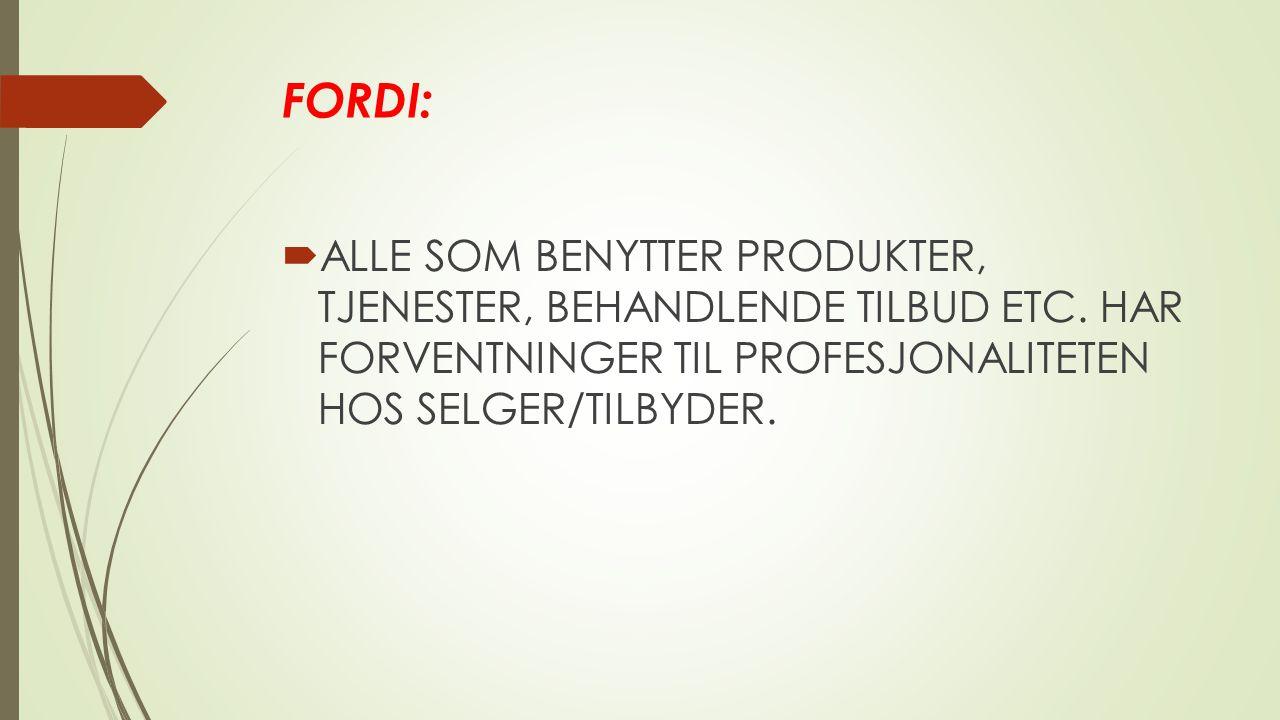 FORDI:  ALLE SOM BENYTTER PRODUKTER, TJENESTER, BEHANDLENDE TILBUD ETC.