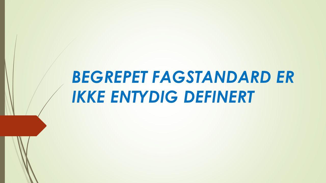 BEGREPET FAGSTANDARD ER IKKE ENTYDIG DEFINERT