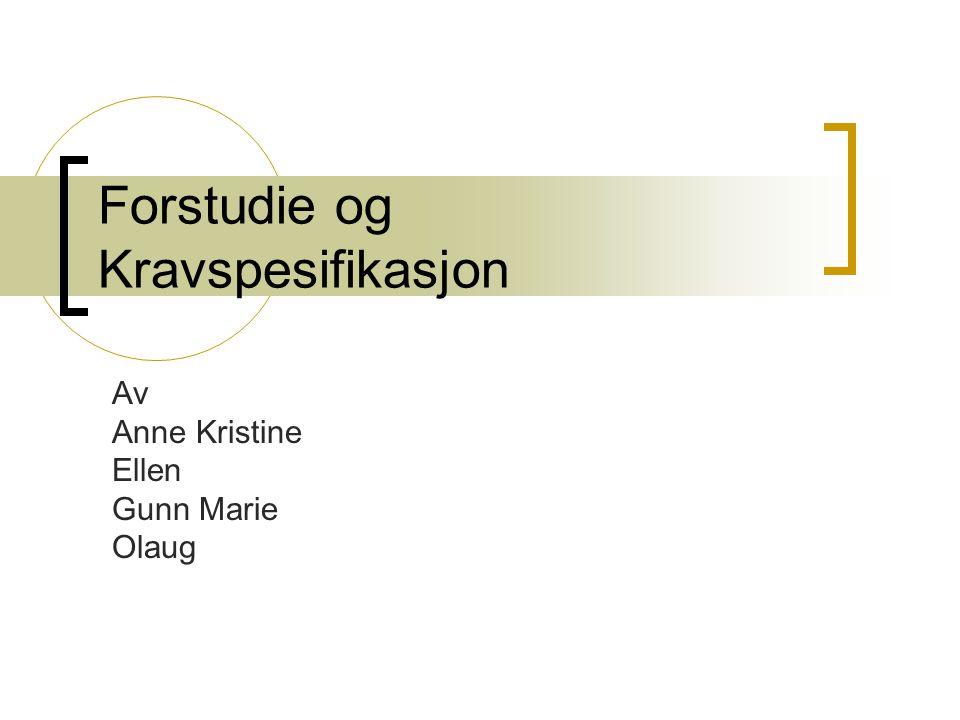 Forstudie og Kravspesifikasjon Av Anne Kristine Ellen Gunn Marie Olaug