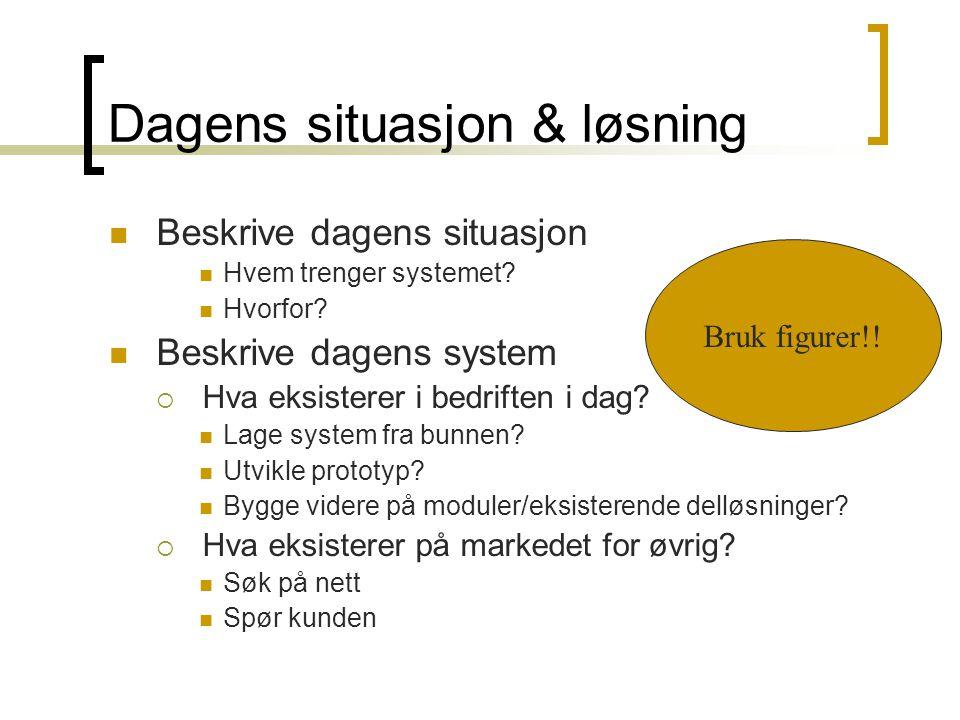 Ønsket situasjon og løsning Ønsket situasjon  Hvordan skal et nytt system lette situasjonen.