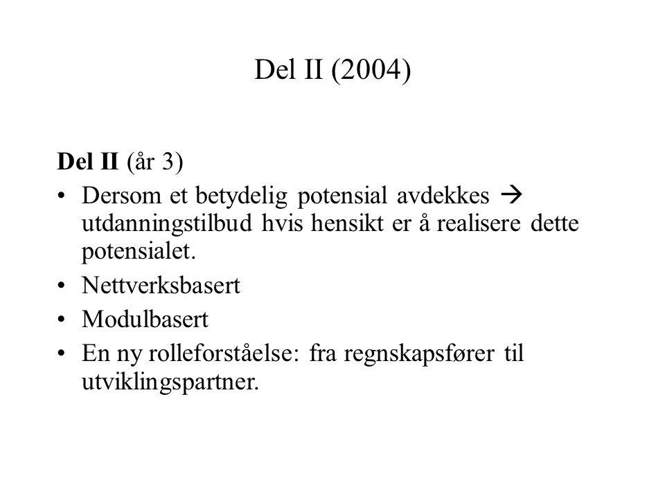 Del II (2004) Del II (år 3) Dersom et betydelig potensial avdekkes  utdanningstilbud hvis hensikt er å realisere dette potensialet.