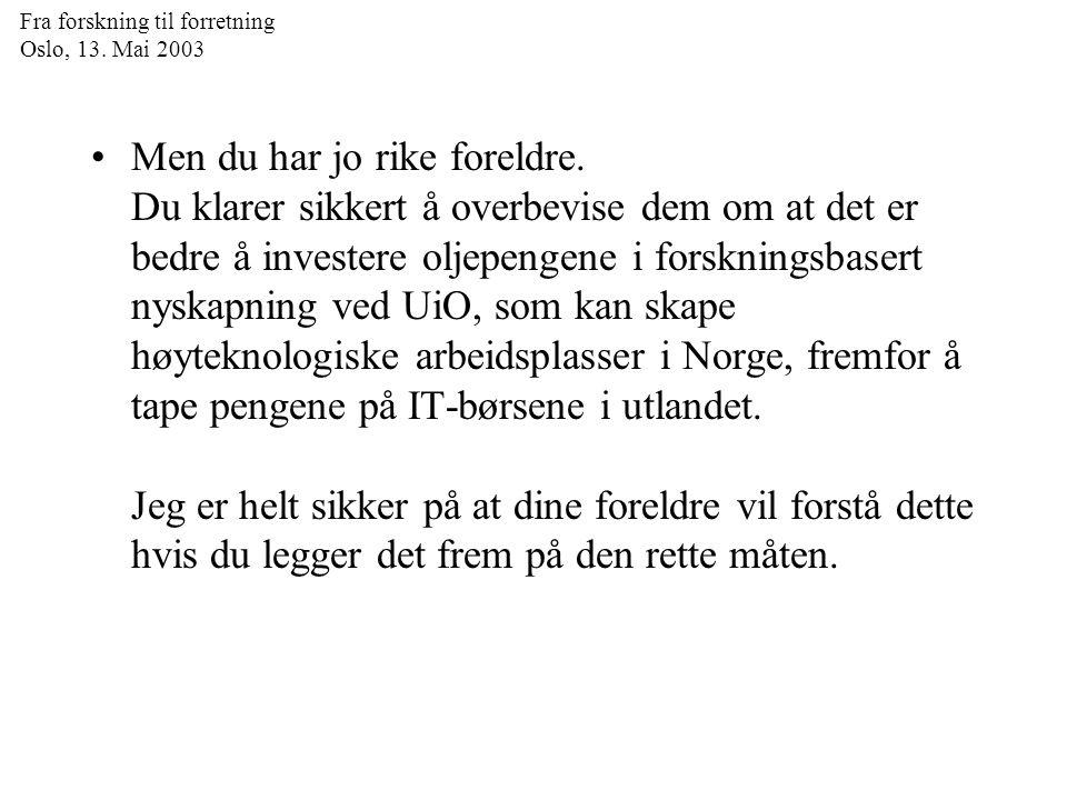 Fra forskning til forretning Oslo, 13. Mai 2003 Men du har jo rike foreldre.